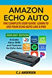 Amazon Echo Auto - The Complete User Guide - Learn to Use Your Echo Auto Like A Pro: Alexa Skills...