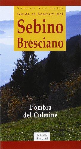 Guida ai sentieri del Sebino Bresciano. L'ombra del Culmine