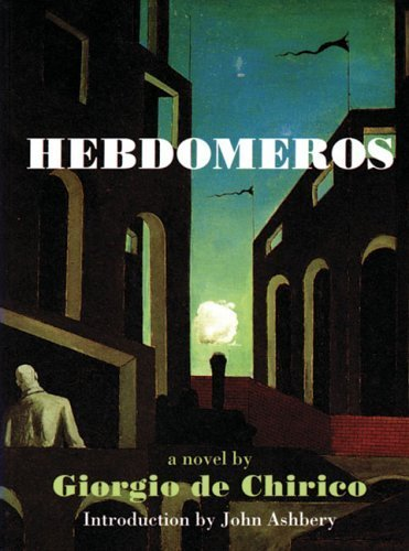 Hebdomeros with Monseiur Dudron's Adventure and Other Metaphysical Writings by Giorgio de...