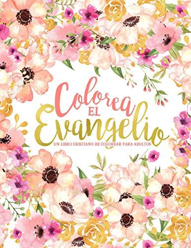 Colorea el Evangelio: Un libro cristiano de colorear para adultos: Un libro religioso con 43 versículos de la Biblia para colorear