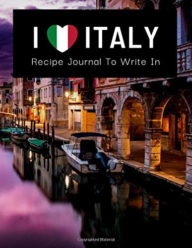I LOVE ITALY Recipe Journal To Write In: Collect Your Favori