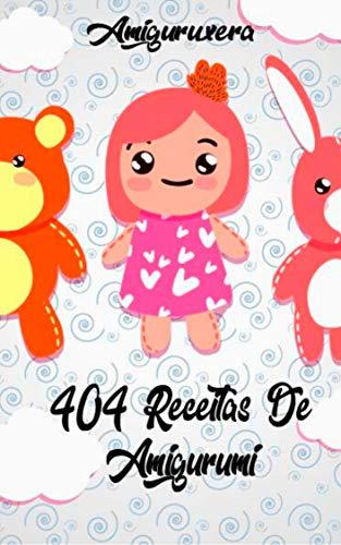 404 recetas de amigurumi: recetas en perfecto diseño y ricas en detalles