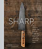 Sharp: The Definitive Introduction to Knives, Sharpening, and Cutting...