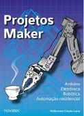 Projetos Maker: Arduino, Eletrônica, Robótica, Automação Residencial
