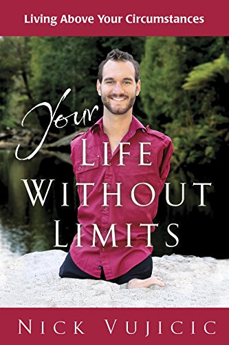 Your Life Without Limits: Living Above Your Circumstances by [Nick Vujicic]