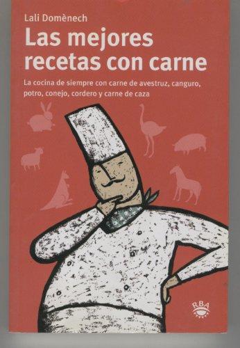 LAS MEJORES RECETAS CON CARNE.La cocina de siempre con carne de avestruz,canguro,potro,conejo,cordero y caza.