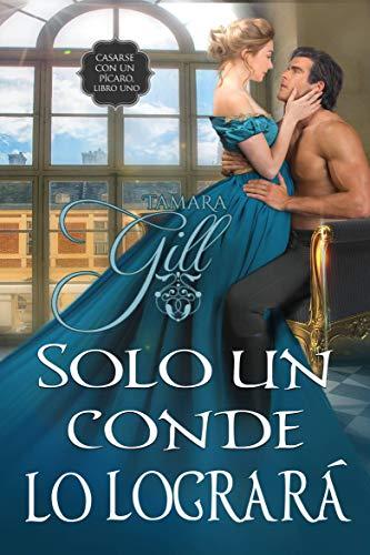 Solo un Conde lo logrará (Casarse con un pícaro 1) de Tamara Gill