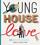 Young House Love: 243 Ways to Paint, Craft, Update & Show Your Home...
