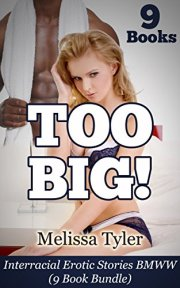 TOO BIG!: A Collection Of Interracial Erotic Stories BMWW (9 Book Bundle) by [Melissa Tyler]