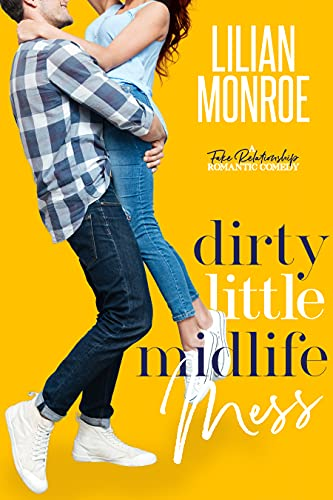 Dirty Little Midlife Mess: A Fake Relationship Romantic Comedy (Heart's Cove Hotties Book 2) by [Lilian Monroe]
