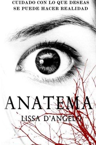 Anatema: Cuidado con lo que deseas, podría hacerse realidad.: Volume 1