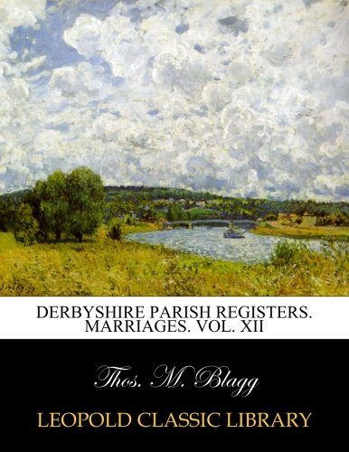 Derbyshire parish registers. Marriages. Vol. XII