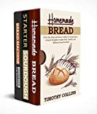 Homemade bread: 3 Books In 1: The Complete Guide For Baking Bread At Home, Learn How To Make Starter Sourdough, Artisan Bread And Use Bread Machine, Plus Over 150 Recipes For Oven Baking