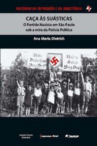 Caça às Suásticas. O Partido Nazista em São Paulo Sob a Mira da Polícia Política