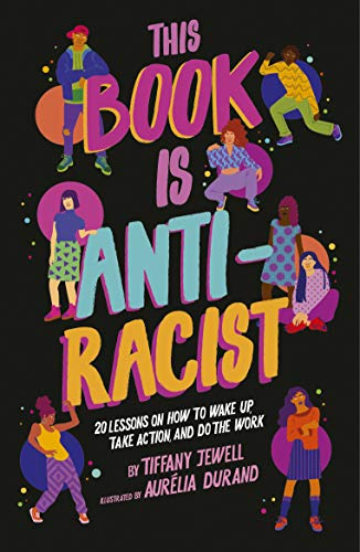 This Book Is Anti-Racist by [Tiffany Jewell, Aurelia Durand]