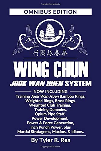 Wing Chun Jook Wan Huen System: Omnibus Edition: Training methods for Bamboo Rings, Weighted & Brass...