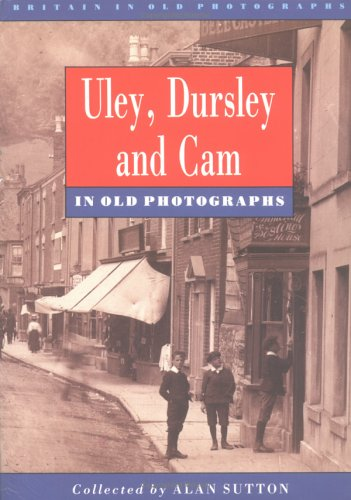 Uley, Dursley and Cam in Old Photographs (Britain in Old Photographs)
