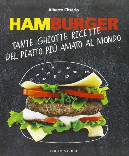 Hamburger. Tante ghiotte ricette del piatto più amato al mondo