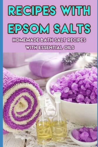Recipes with Epsom Salts: Homemade Bath Salt Recipes with Essential Oils