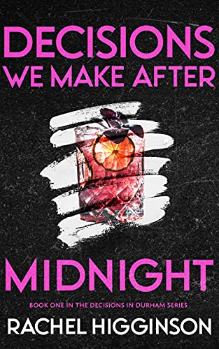 Decisions We Make After Midnight (Decisions in Durham Book 1) by [Rachel  Higginson]