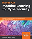 Hands-On Machine Learning for Cybersecurity: Safeguard your system by making your machines intelligent using the Python ecosystem