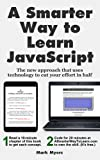 A Smarter Way to Learn JavaScript: The new approach that uses technology to cut your effort in half