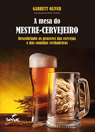 The table of brewmaster: Discovering the pleasures of beer and real food