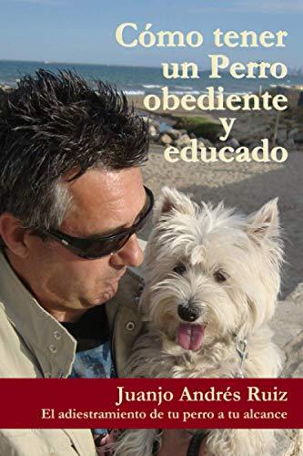 Como tener un perro obediente y educado: El adiestramiento d