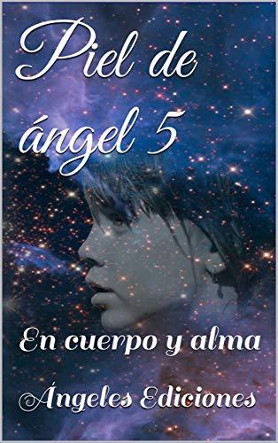 Piel de ángel 5: En cuerpo y alma de Ángeles Ediciones