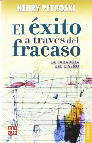 El Exito A Traves del Fracaso: La Paradoja del Diseno = Success Through Failure (Coleccion Popular)