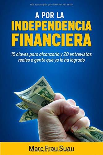 A por la Independencia Financiera: 15 Claves para alcanzarla y 20 Entrevistas Reales a gente que ya