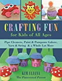 Crafting Fun for Kids of All Ages: Pipe Cleaners, Paint & Pom-Poms Galore, Yarn & String & a Whole...