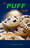 THE PUFF STORY: A Cookbook on Puff Pastries with More Than 70 Amazing Recipes, For Adult, Vegans, and Kids