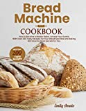 Bread Machine Cookbook: How to Become a Master Bake. Amaze your Guests for your Bread Machine and Baking Will Have no More Secrets for You