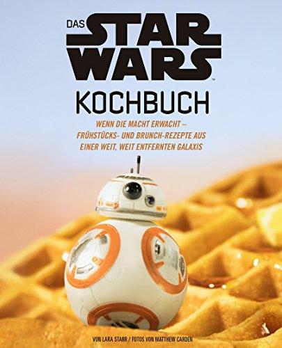 Das STAR WARS Kochbuch: Wenn die Macht erwacht - Frühstücks- und Brunch-Rezepte aus einer weit,...