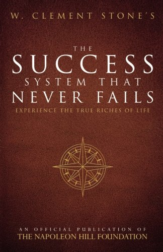 W. Clement Stone's The Success System That Never Fails (Official Publication of the Napoleon Hill Fo