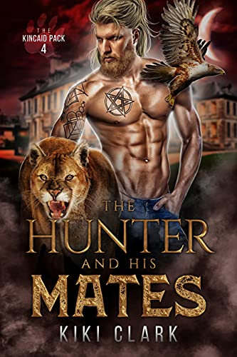 The Hunter and His Mates (Kincaid Pack Book 4) by [Kiki Clark]