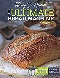the Ultimate Bread Machine Cookbook: 500 No-fuss Recipes for Perfect Homemade Bread.