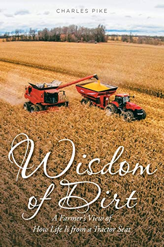 Wisdom of Dirt: A Farmer's View of How Life Is from a Tractor...