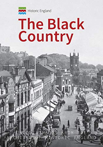 Historic England: The Black Country: Unique Images from the Archives of Historic England Kindle eBook