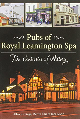 Pubs of Royal Leamington Spa - Two Centuries of History
