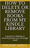 How to delete or remove books from my kindle library : A guide for deleting or removing books you no longer need