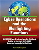 Cyber Operations and the Warfighting Functions - USCYBERCOM, Cyber Attacks and Cyber War, Distributed Denial of Service attack (DDoS), SCADA, Russian and Georgian Conflict, Hacktivism