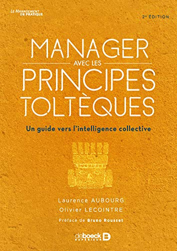 Manager avec les principes toltèques - Un guide vers l'intelligence collective