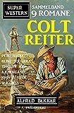 Sammelband 9 Romane Super Western Coltreiter: Alfred Bekker präsentiert 9 Romane (German...