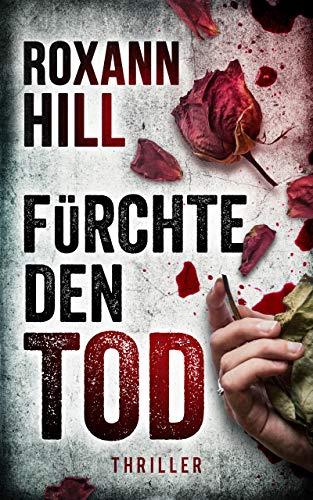 Fürchte den Tod: Thriller (Steinbach und Wagner 13) von [Roxann Hill]