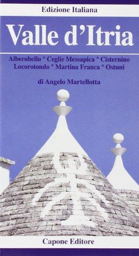 Valle d'Itria. Alberobello, Cisternino, Ceglie, Messapica, Locorotondo, Martina Franca, Ostuni