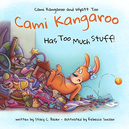 Cami Kangaroo Has Too Much Stuff: an empowering children's...