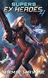 Supers - Ex Heroes 4: A Gamelit Space Fantasy (Supers: Ex Heroes)