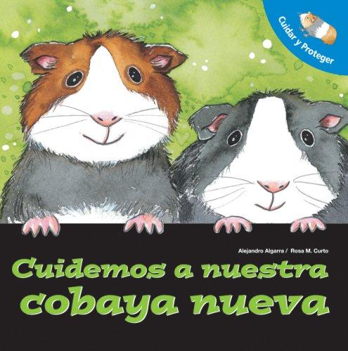 Cuidemos A Nuestro Cobaya Nueva = Let's Take Care of Our New Guinea Pig (Cuidar y Proteger/ Let's Ta